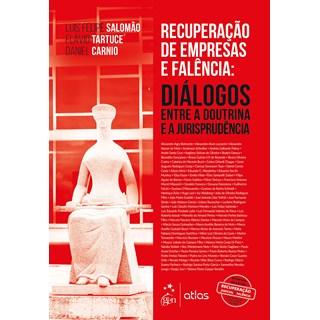 Livro Recuperação de Empresas e Falência: Diálogos Entre a Doutrina e Jurisprudência - Atlas