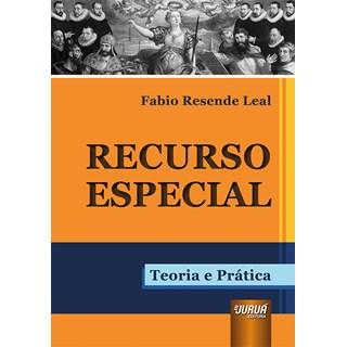 Livro - Recurso Especial: Teoria e Prática - Leal - Juruá