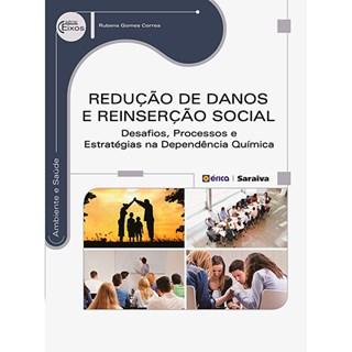 Livro - Redução de Danos e Reinserção Social - Desafios, Processos e Estratégias na Dependência Química - Correa
