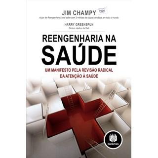 Livro - Reengenharia na Saúde - Um Manifesto pela Revisão Radical da Atenção à Saúde - Champy @@