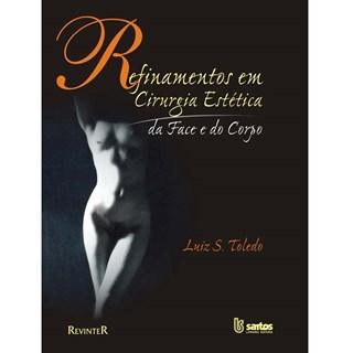 Livro - Refinamentos em Cirurgia Estética - Da Face e do Corpo - Toledo***