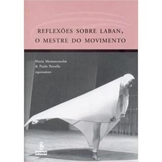 Livro - Reflexões Sobre Laban, o Mestre do Movimento - Petrella - Summus