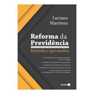 Livro - Reforma da Previdência: Entenda o que Mudou - Martinez 1º edição