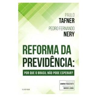 Livro - Reforma da Previdência - Por Que o Brasil Não Pode Esperar? - Tafner