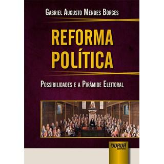Livro - Reforma Política: Possibilidades e a Pirâmide Eleitoral - Borges - Juruá