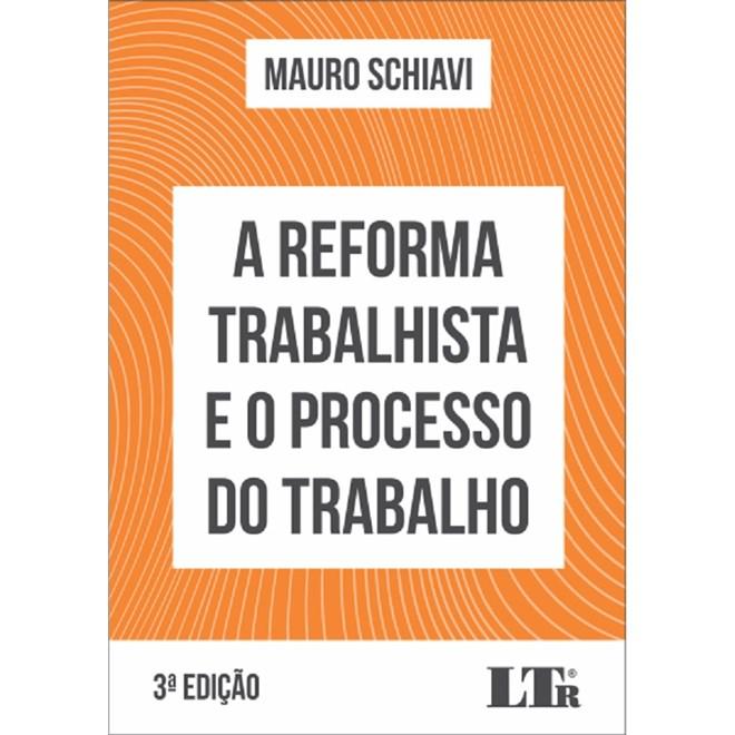 Livro - Reforma Trabalhista E O Processo Do Trabalho, A - Schiavi