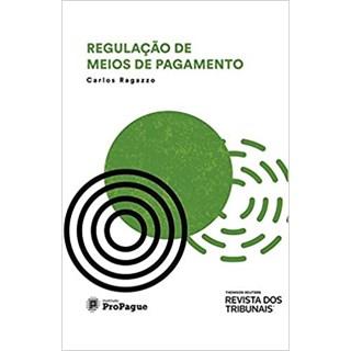 Livro - Regulação de Meios de Pagamento - Ragazzo - Revista dos Tribunais