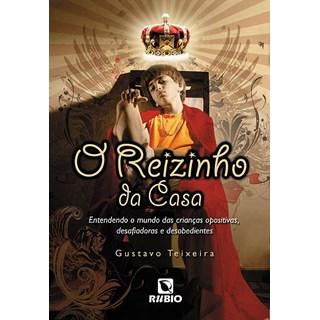 Livro - Reizinho da Casa, O - Entendendo o Mundo das Crianças Opositivas, Desafiadoras e Desobidientes - Teixeira