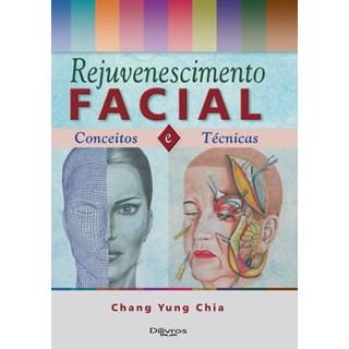 Livro - Rejuvenescimento Facial - Conceito e Técnica - Chia