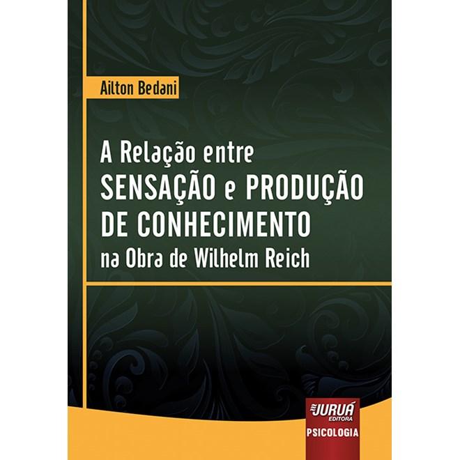 Livro - Relação entre Sensação e Produção de Conhecimento - Bedani - Juruá