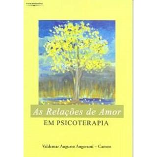 Livro - Relações de Amor em Psicoterapia, As - Angerami-Camon