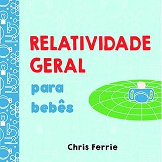 Livro Relatividade Geral Para Bebês - Ferrie - Blucher