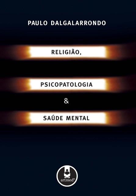 Livro - Religião, Psicopatologia e Saúde Mental - Dalgalarrondo