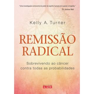 Livro - Remissão Radical - Sobrevivendo ao Câncer - Contra Todas as Possibilidades - Weil