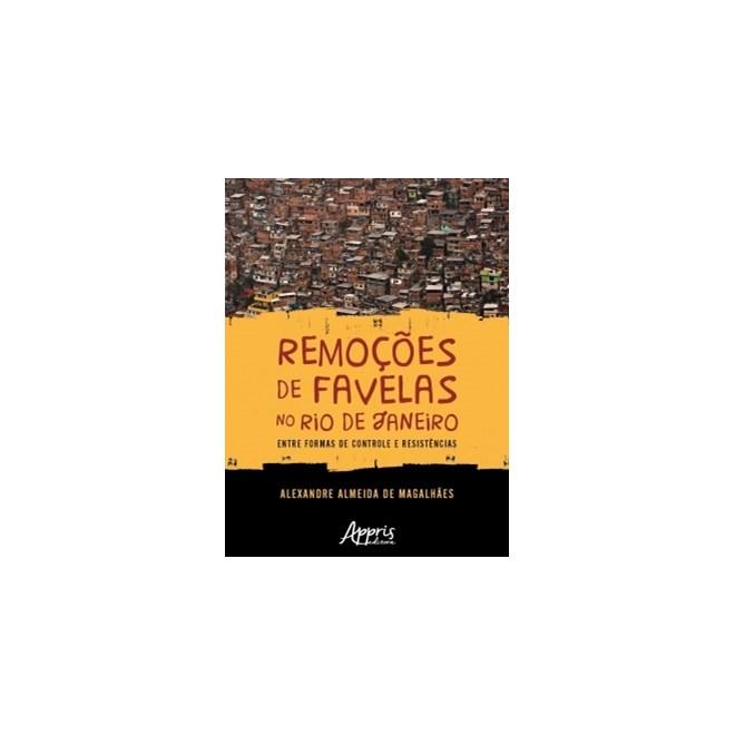 Livro - Remoções de Favelas no Rio Janeiro: Entre Formas de Controle e Resistências -  Magalhães