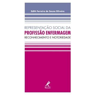 Livro - Representação Social da Profissão Enfermagem - Reconhecimento e Notoriedade - Oliveira