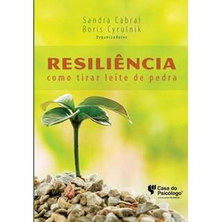 Livro - Resiliência: Como Tirar Leite de Pedra - Cabral - Casa do Psicologo