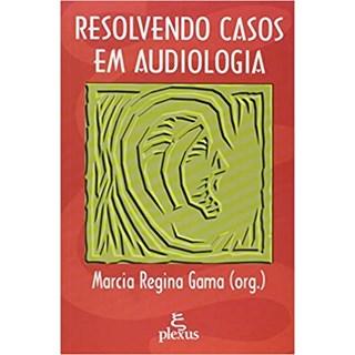 Livro - Resolvendo Casos em Audiologia - Gama - Plexus