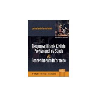 Livro - Responsabilidade Civil do Profissional de Saúde & Consentimento Informado - Roberto
