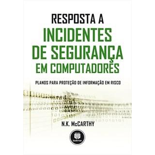 Livro - Resposta a Incidentes de Segurança em Computadores Planos para Proteção de Informação em Risco - McCarthy