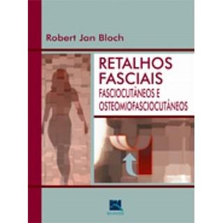 Livro - Retalhos Fasciais - Fasciocutâneos e Osteomiofasciocutâneos - Bloch ***