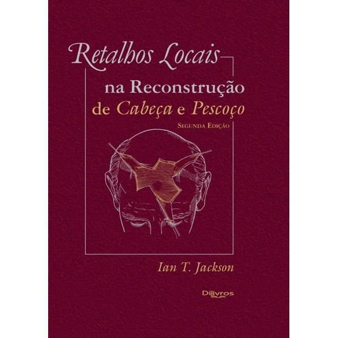 Livro - Retalhos Locais na Reconstrução de Cabeça e Pescoço - Jackson
