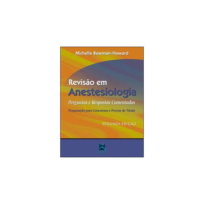 Livro - Revisão em Anestesiologia - Perguntas e Respostas Comentadas - Bowman-Howard