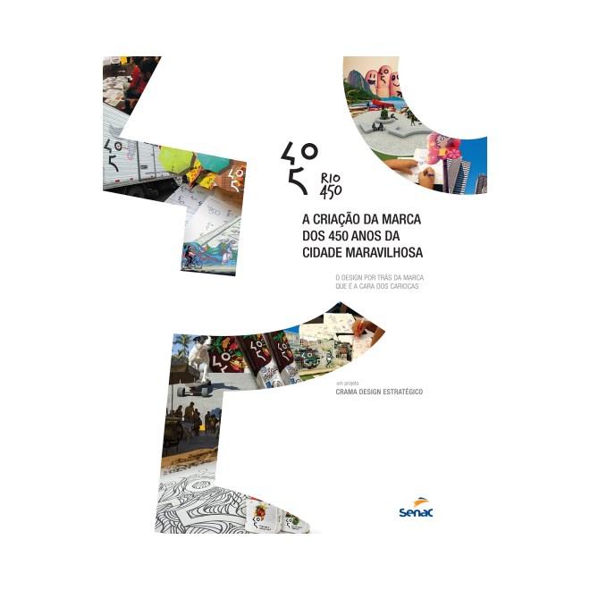 livro - Rio 450 -  A Criação Da Marca dos 450 Anos da Cidade Maravilhosa - Crama Design