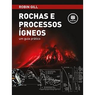 Livro - Rochas e Processos Ígneos - Um Guia Prático - Gill