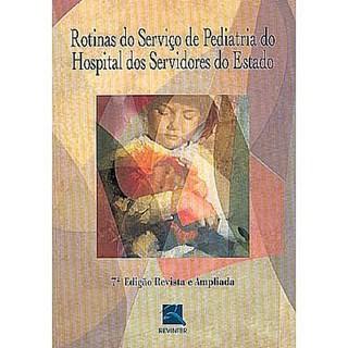 Livro - Rotinas do Serviço de Pediatria do Hospital dos Servidores do Estado - HSE