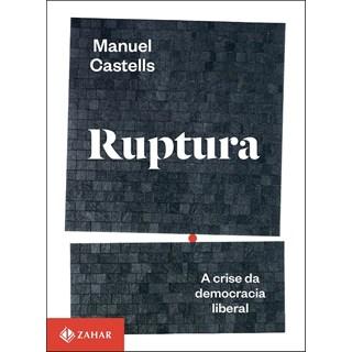 Livro - Ruptura  - A Crise da Democracia Liberal -  Castells