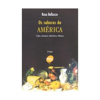 Livro - Sabores da América, Os - Cuba, Jamaica, Martinica e México - Belluzzo