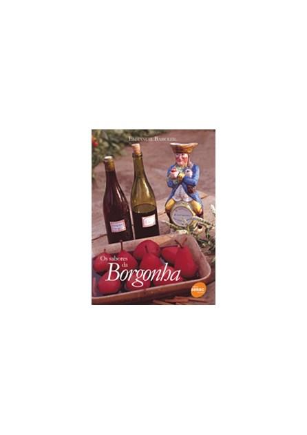 Livro - Sabores da Borgonha, Os - Bassoleil