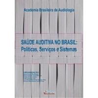 Livro Saude Auditiva no Brasil: Politicas, Servicos e Sistemas Be