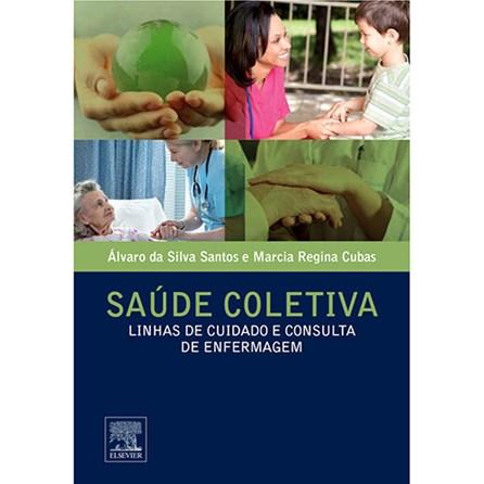 Livro - Saúde Coletiva - Linhas de Cuidado e Consulta de Enfermagem - Cubas