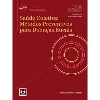 Livro - Saúde Coletiva - Métodos Preventivos para Doenças Bucais Série Abeno Odontologia Essencial - Temas Interdisciplinares - Pereira