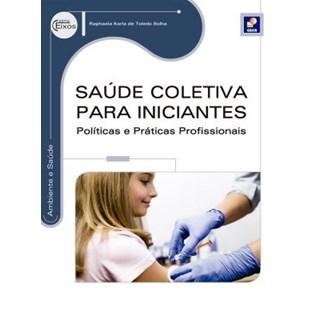 Livro - Saúde Coletiva para Iniciantes - Políticas e Práticas Profissionais - Série Eixos - Solha