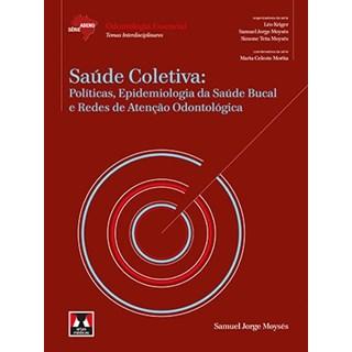 Livro - Saúde Coletiva: Políticas, Epidemiologia da Saúde Bucal e Redes de Atenção Odontológica - Série Abeno - Moysés