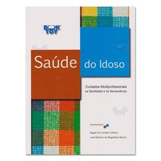 Livro - Saúde do Idoso Cuidados Multiprofissionais na Senilidade e na Senescência - Caldana