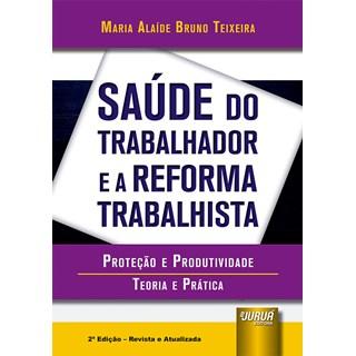 Livro - Saúde do Trabalhador e a Reforma Trabalhista - Teixeira - Juruá