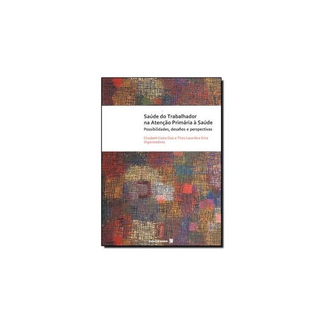 Livro - Saúde do Trabalhador na Atenção Primária à Saúde - Dias