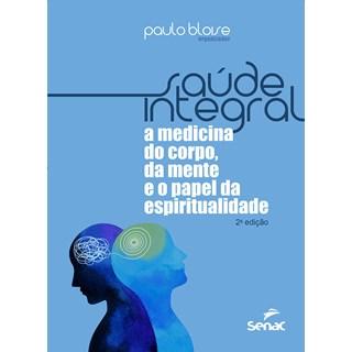 Livro - Saúde Integral - A medicina do corpo, da mente e o papel da espiritualidade - Bloise