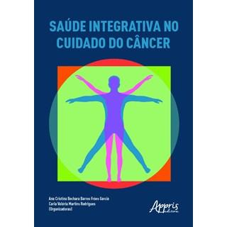 Livro Saúde Integrativa no Cuidado do Câncer - Rodrigues - Appris