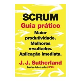 Livro - SCRUM: guia prático - Sutherland 1º edição