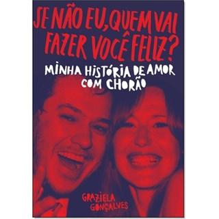 Livro - Se Não Eu, Quem Vai Fazer Você Feliz: Minha História De Amor Com Chorão - Gonçalves