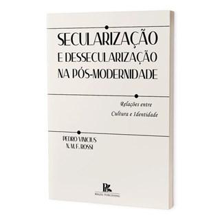 Livro -  Secularização e Dessecularização na Pós-Modernidade - Rossi - Brazil Publishing
