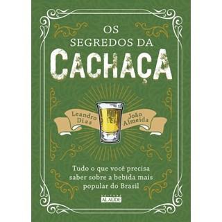 Livro - Segredos da Cachaça, Os - Tudo o que você precisa saber sobre a bebida mais popular do Brasil