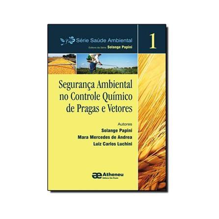 Livro - Segurança Ambiental no Controle Químico de Pragas e Vetores - Série Saúde Ambiental 1 - Papini