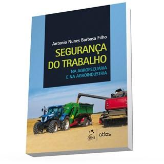 Livro - Segurança do Trabalho na Agropecuária e na Agroindústria - Barbosa Filho