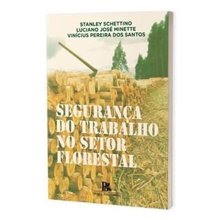 Livro - Segurança do trabalho no setor florestal - Minette - Brazil Publishing
